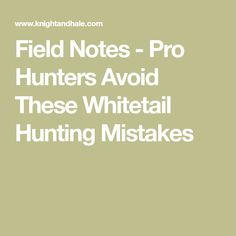 Field Notes - Pro Hunters Avoid These Whitetail Hunting Mistakes