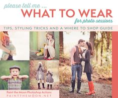 What to Wear for Photo Sessions | Clothing Tips and Resource Guide | Paint the Moon Photoshop Actions