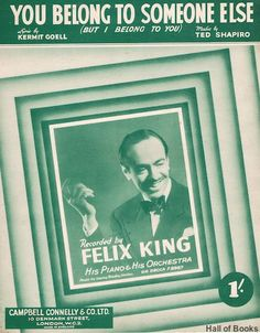 """You Belong To Someone Else (But I Belong To You); Recorded By Felix King, His Piano And His Orchestra"", Kermit Goell and Ted Shapiro"