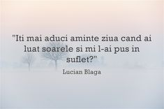 Iti mai aduci aminte ziua cand ai luat soarele si mi l-ai pus in suflet? Live Love Life, Life Quotes To Live By, Own Quotes, Best Quotes, Poetry Quotes, Words Quotes, My Love Poems, Perfect Word, Motivational Words