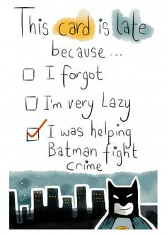 A belated card with the perfect excuse. I was helping Batman fight crime. By twisteddoodles These are the vest cards ever! Belated Birthday Card, Funny Birthday Cards, Diy Birthday, Birthday Greetings, Late Birthday, Birthday Card Quotes, Batman Birthday, Best Friend Birthday Cards, Birthday Gifts