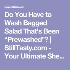 """Do You Have to Wash Bagged Salad That's Been """"Prewashed""""?   StillTasty.com - Your Ultimate Shelf Life Guide"""