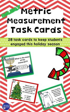 This math and science resource includes twenty-eight metric measurement task cards that can be used with your students as a fun, hands-on review for this topic. The cards have a holiday theme to make for a great activity to keep students engaged during this festive time of year. This activity is perfect for cooperative learning. Students can complete this review in groups, pairs or individually.