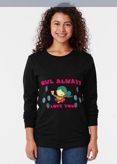 Owl always love you ,cute owl always love you ,funny owl Kids T-Shirt Owl Kids, Funny Owls, Owl T Shirt, Owl Always Love You, Cute Owl, Female Models, Long Sleeve Tees, Graphic Sweatshirt, Sweatshirts