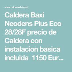Caldera Baxi Neodens Plus Eco 28/28F precio de Caldera con instalacion basica incluida 1150 Euros + IVA precio total 1391,50 Neodens Plus Eco 28/28F