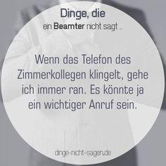 Wenn das Telefon des Zimmerkollegen klingelt, gehe ich immer ran.  Mehr Sprüche: www.dinge-nicht-sagen.de