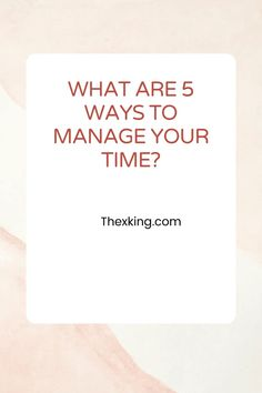 What are 5 ways to manage your time?