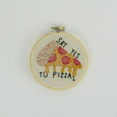 Say Yes To Pizza Embroidery // Embroidery Hoop Art // by RHvintage, $25.00