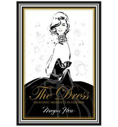 The Dress is a collection of the greatest dresses in fashion history, beautifully illustrated by the inimitable Megan Hess.