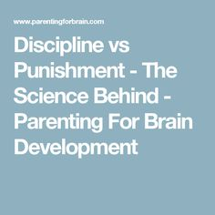 Discipline vs Punishment - The Science Behind - Parenting For Brain Development