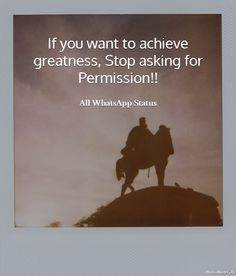 If you want to achieve greatness,Stop asking for Permission !!!