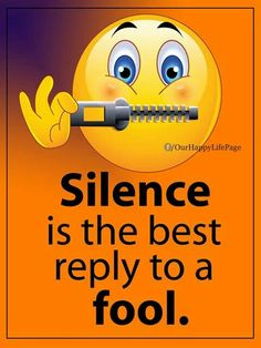 Silence is the best reply to a fool. True Quotes About Life, Good Life Quotes, Wise Quotes, Words Quotes, Funny Quotes, Emoticon Faces, Funny Emoji Faces, Smiley Faces, Smiley Quotes