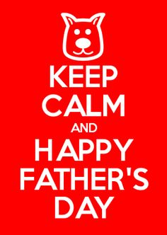 KEEP CALM AND HAPPY FATHER'S DAY