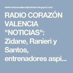 """RADIO CORAZÓN VALENCIA  """"NOTICIAS"""": Zidane, Ranieri y Santos, entrenadores aspirantes ..."""