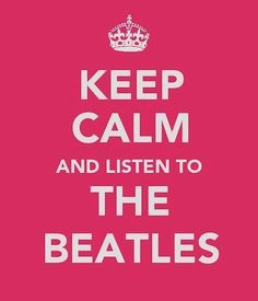 Keep Calm and Listen to The Beatles!  weheartit.com