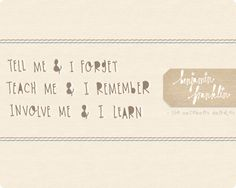 tell me & I forget. teach me & I remember. involve me & I learn. Encouragement Quotes, Wisdom Quotes, Book Quotes, Words Quotes, Wise Words, Quotes To Live By, Sayings, Notebook Doodles, Learn Something New Everyday