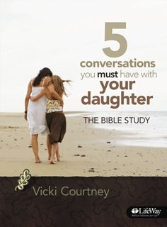 """""""5 Conversations You Must Have with Your Daughter"""" Bible Study. A must read for those with girls."""