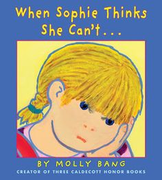 When Sophie Thinks She Can't by Molly Bang - Sophie's teacher shows her the power of YET! Great one to add to your growth mindset curriculum.