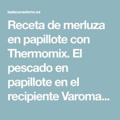 Receta de merluza en papillote con Thermomix. El pescado en papillote en el recipiente Varoma es muy fácil y rápido de preparar.
