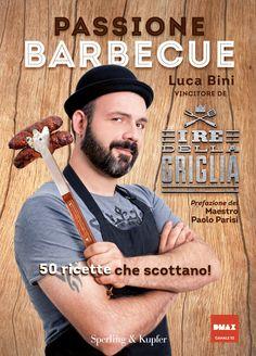 """Con i consigli di Luca Bini, vincitore del talent """"I re della griglia"""" scoprirete i trucchi e le tecniche per cucina sulla fiamma. http://www.sperling.it/passione-barbecue-luca-bini/"""