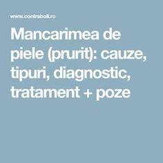 Mancarimea de piele (prurit): cauze, tipuri, diagnostic, tratament + poze Health Fitness, Medicine, The Body, Health And Fitness, Fitness