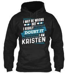 I Highly Doubt It, I'm Kristen ! Black Sweatshirt Front