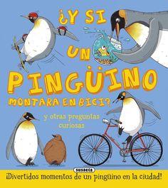 ¿Y si un pingüino montara en bici? y otras preguntas curiosas / Aleksei Bitskoff y Camilla de la Bédoyère