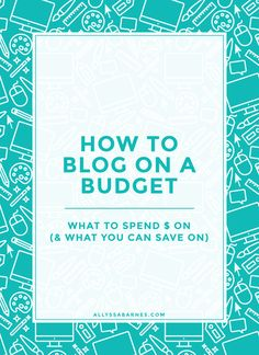 Blogging on a Budget | There is so much information out there saying you need this and that to blog. And it gets expensive! So what do you really need? Click on through to find out!