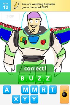 DrawSomething on my iPhone. TO INFINITY AND BEYOND!