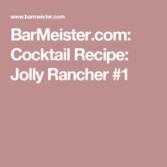 BarMeister.com: Cocktail Recipe: Jolly Rancher #1