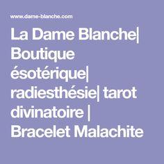 La Dame Blanche| Boutique ésotérique| radiesthésie| tarot divinatoire | Bracelet Malachite