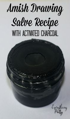 Amish black drawing salve recipe with activated charcoal and herb infused oils.