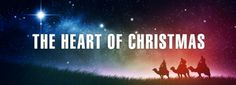"""The Heart of Christmas  The angel said to them, """"Don't be afraid! I am here with good news for you, which will bring great joy to all the  .people. This very day in David's town your Savior was born—Christ the Lord!  -Luke 2.10, 11 (GNT)"""