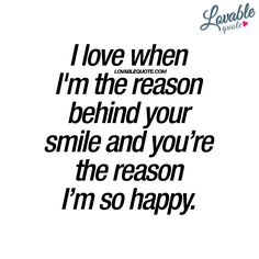 """I love when I'm the reason behind your smile and you're the reason I'm so happy."" - #happiness #quotes"