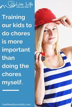 Training takes time and energy so teaching our kids to do chores becomes our main task at chore time.