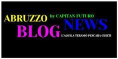 CAPITAN FUTURO: NOTIZIE ABRUZZO, RASSEGNA STAMPA DEI MIGLIORI ARTI...
