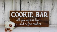 COOKIE BAR all you need is love...and a few cookie Self-Standing Rustic Wood Wedding Sign 5 1/2 x 14 on Etsy, $29.95