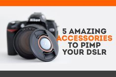 5 Amazing Accessories to Pimp Your DSLR