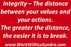 Integrity – The distance  between your values and your actions. The greater the…