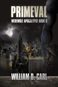 PRIMEVAL (Werewolf Apocalypse Book 2) by William D. Carl-----WHAT?? I had no idea this was even out there!! Aghhh