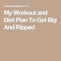 My Workout and Diet Plan To Get Big And Ripped