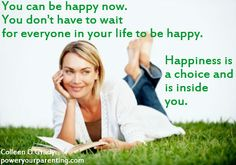 Happiness is a choice and is inside you.  poweryourparenting.com