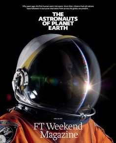 Sweet cover Financial Times: 'The Astronauts of Planet Earth' FT Weekend Magazine: Creative Consultant: Mark Leeds Art Director: Paul Tansley Photo Editor: Emma Bowkett Magazine Fonts, Magazine Design, Financial Times, First Humans, Old Magazines, Photo Editor, Cover Design, Planets, Creative