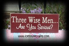 Three Wise Men Are You Serious Sign-Christmas sign, holiday sign, seasonal sign, primitive sign, hand painted sign,