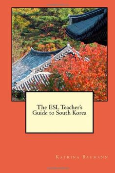 The ESL Teacher's Guide to South Korea