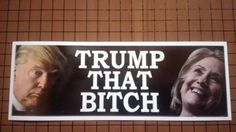 TRUMP THAT BITCH - ANTI HILLARY PRO TRUMP POLITICAL BUMPER STICKER Political Bumper Stickers, Funny Bumper Stickers, Racing Stickers, Car Decals, Obama Funny, Anti Hillary, Funky Gifts, Things To Think About, Things To Sell