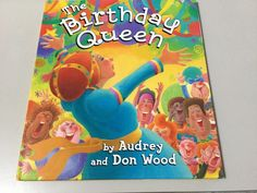 THE BIRTHDAY QUEEN, BY AUDREY & DON WOOD, TIME TO CELEBRATE, HC/DJ