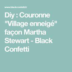 "Diy : Couronne ""Village enneigé"" façon Martha Stewart - Black Confetti"