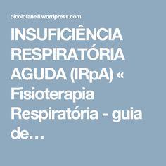 INSUFICIÊNCIA RESPIRATÓRIA AGUDA (IRpA) « Fisioterapia Respiratória - guia de…