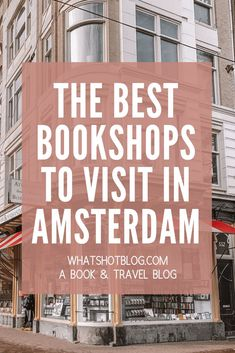 Amsterdam bookshops are some of the biggest and most beautiful in Europe. Here are the very best bookstores in Amsterdam to add to your itinerary! Book lovers won't want to miss these amazing English bookshops. #whatshotblog #booklovers #bookblog #amsterdam #holland #traveltips #travelitinerary #literarytravel #bookshops #bookshop